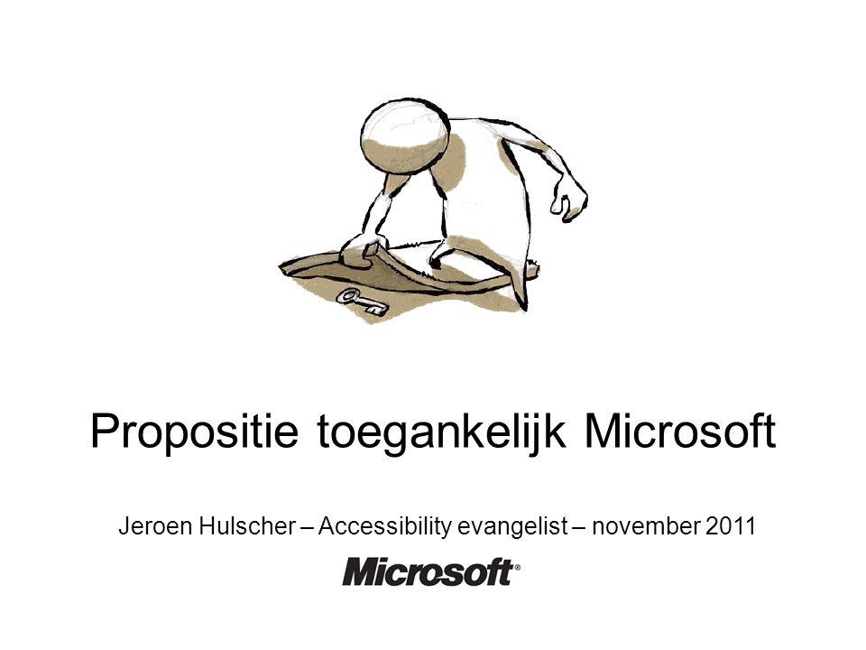 Propositie toegankelijk Microsoft Jeroen Hulscher – Accessibility evangelist – november 2011