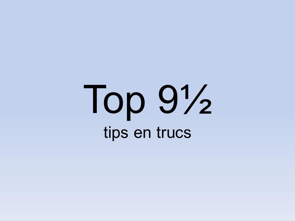 Top 9½ tips en trucs