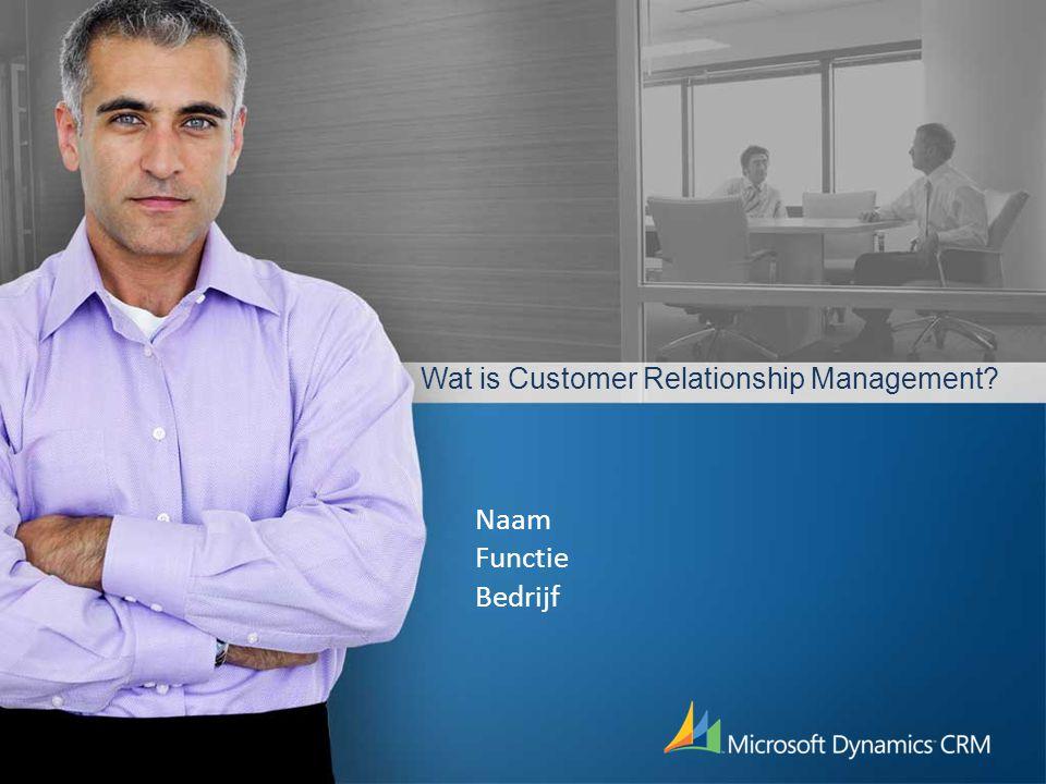 Wat is Customer Relationship Management? Naam Functie Bedrijf