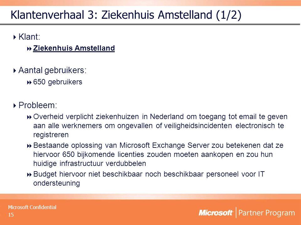 Microsoft Confidential Klantenverhaal 3: Ziekenhuis Amstelland (1/2)  Klant:  Ziekenhuis Amstelland  Aantal gebruikers:  650 gebruikers  Probleem