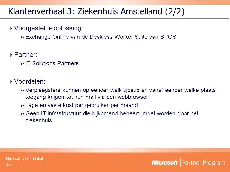 Microsoft Confidential Klantenverhaal 3: Ziekenhuis Amstelland (2/2)  Voorgestelde oplossing:  Exchange Online van de Deskless Worker Suite van BPOS