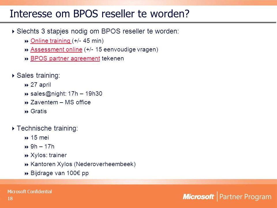 Microsoft Confidential Interesse om BPOS reseller te worden?  Slechts 3 stapjes nodig om BPOS reseller te worden:  Online training (+/- 45 min) Onli