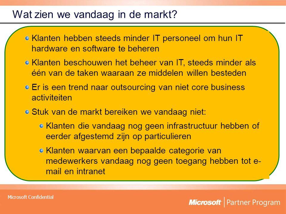Microsoft Confidential Wat zien we vandaag in de markt? Klanten hebben steeds minder IT personeel om hun IT hardware en software te beheren Klanten be