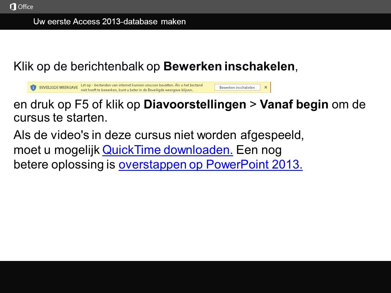 Uw eerste Access 2013-database maken j en druk op F5 of klik op Diavoorstellingen > Vanaf begin om de cursus te starten. Klik op de berichtenbalk op B