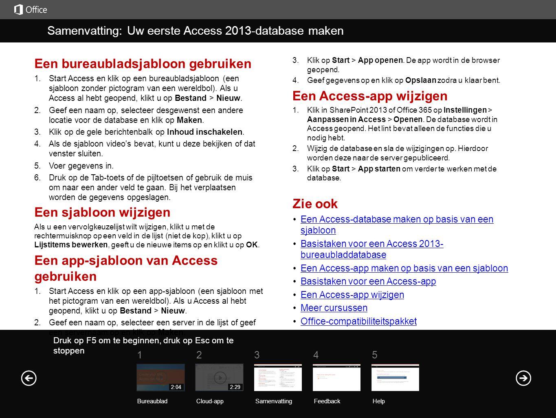 Help Samenvatting Druk op F5 om te beginnen, druk op Esc om te stoppen Samenvatting: Uw eerste Access 2013-database maken SamenvattingFeedback Help 51