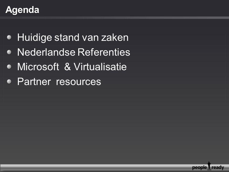 Huidige stand van zaken Nederlandse Referenties Microsoft & Virtualisatie Partner resources
