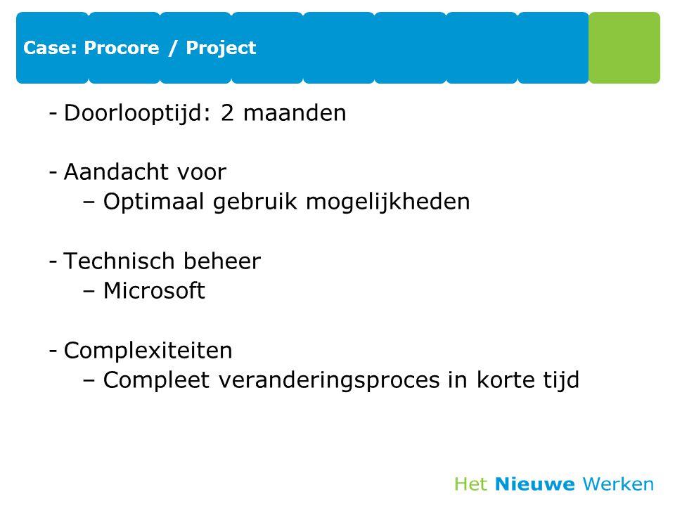 Case: Procore / Project -Doorlooptijd: 2 maanden -Aandacht voor –Optimaal gebruik mogelijkheden -Technisch beheer –Microsoft -Complexiteiten –Compleet veranderingsproces in korte tijd