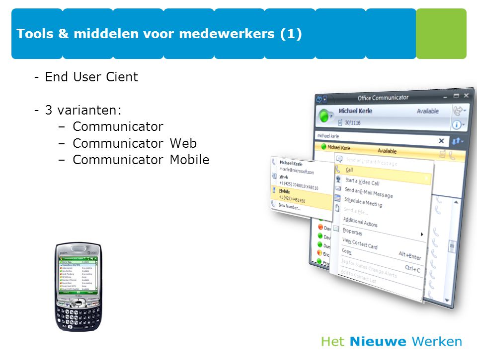 Tools & middelen voor medewerkers (1) -End User Cient -3 varianten: –Communicator –Communicator Web –Communicator Mobile 40