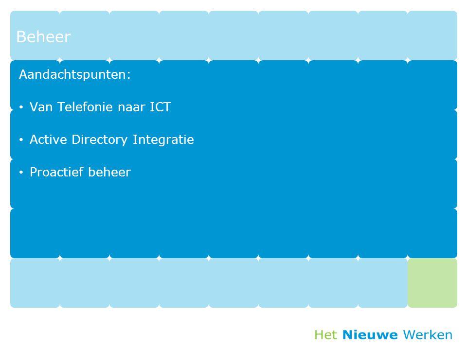 Beheer Aandachtspunten: Van Telefonie naar ICT Active Directory Integratie Proactief beheer 48