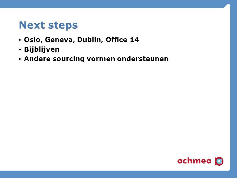 Next steps Oslo, Geneva, Dublin, Office 14 Bijblijven Andere sourcing vormen ondersteunen