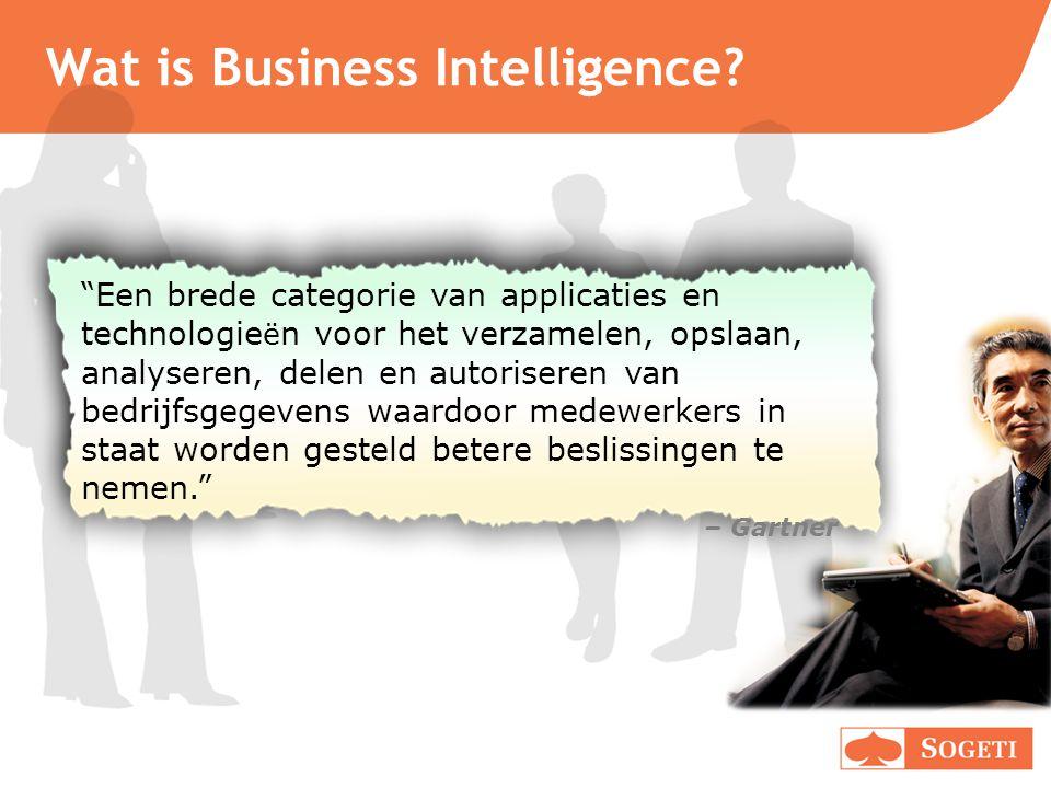 """Wat is Business Intelligence? """"Een brede categorie van applicaties en technologie ë n voor het verzamelen, opslaan, analyseren, delen en autoriseren v"""