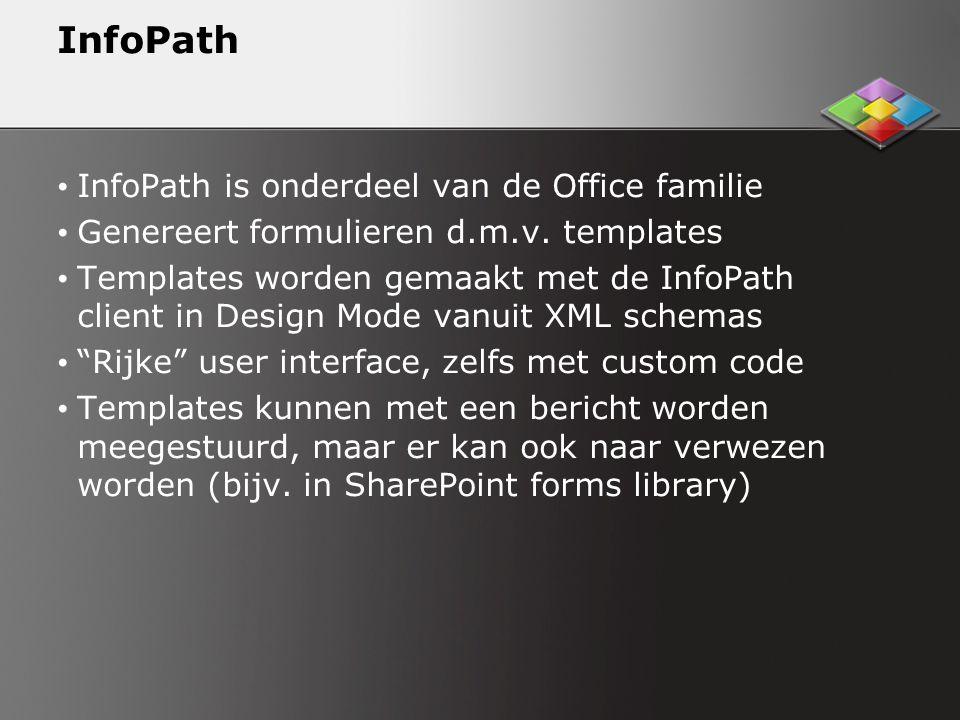 InfoPath InfoPath is onderdeel van de Office familie Genereert formulieren d.m.v.