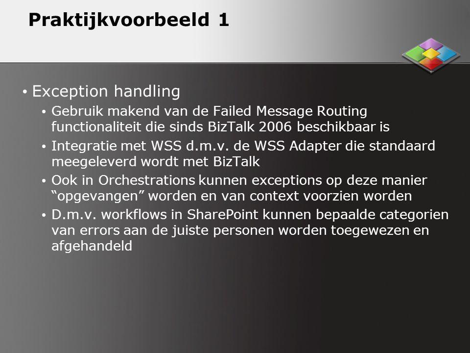 Praktijkvoorbeeld 1 Exception handling Gebruik makend van de Failed Message Routing functionaliteit die sinds BizTalk 2006 beschikbaar is Integratie met WSS d.m.v.