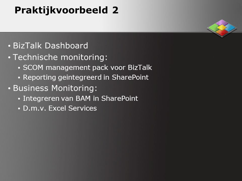 Praktijkvoorbeeld 2 BizTalk Dashboard Technische monitoring: SCOM management pack voor BizTalk Reporting geintegreerd in SharePoint Business Monitorin