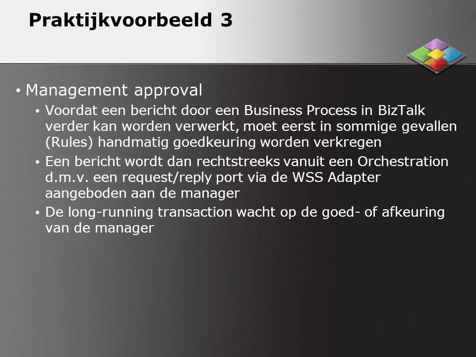 Praktijkvoorbeeld 3 Management approval Voordat een bericht door een Business Process in BizTalk verder kan worden verwerkt, moet eerst in sommige gevallen (Rules) handmatig goedkeuring worden verkregen Een bericht wordt dan rechtstreeks vanuit een Orchestration d.m.v.