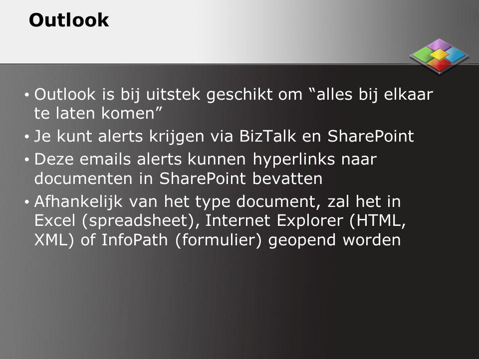 Outlook Outlook is bij uitstek geschikt om alles bij elkaar te laten komen Je kunt alerts krijgen via BizTalk en SharePoint Deze emails alerts kunnen hyperlinks naar documenten in SharePoint bevatten Afhankelijk van het type document, zal het in Excel (spreadsheet), Internet Explorer (HTML, XML) of InfoPath (formulier) geopend worden