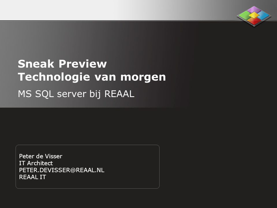 Sneak Preview Technologie van morgen MS SQL server bij REAAL Peter de Visser IT Architect PETER.DEVISSER@REAAL.NL REAAL IT