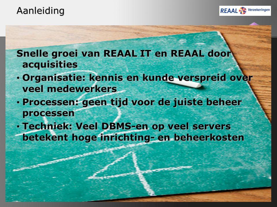 Aanleiding Snelle groei van REAAL IT en REAAL door acquisities Organisatie: kennis en kunde verspreid over veel medewerkers Organisatie: kennis en kun