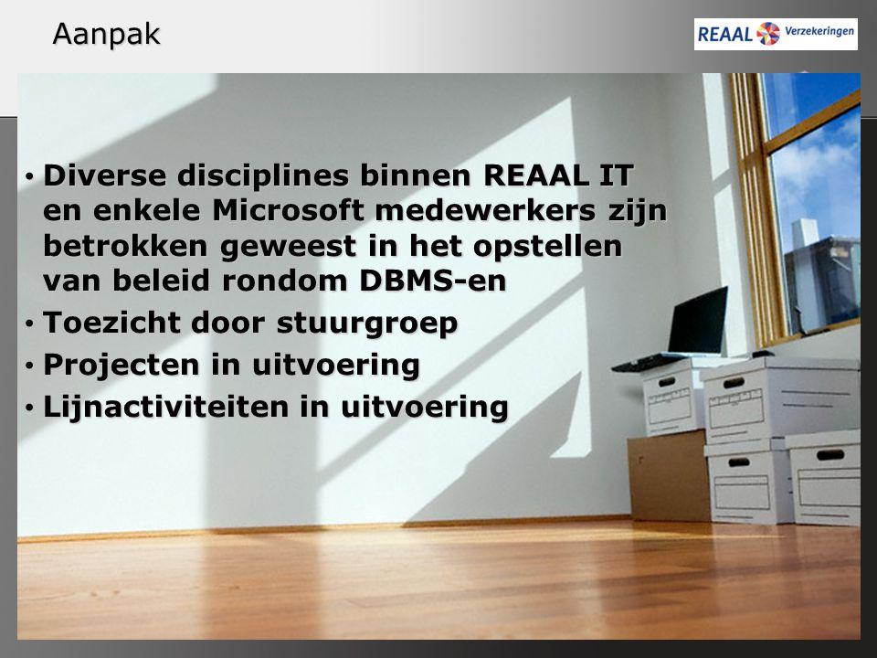 Aanpak Diverse disciplines binnen REAAL IT en enkele Microsoft medewerkers zijn betrokken geweest in het opstellen van beleid rondom DBMS-en Diverse d