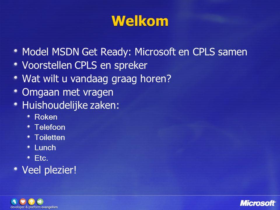 Welkom Model MSDN Get Ready: Microsoft en CPLS samen Voorstellen CPLS en spreker Wat wilt u vandaag graag horen.