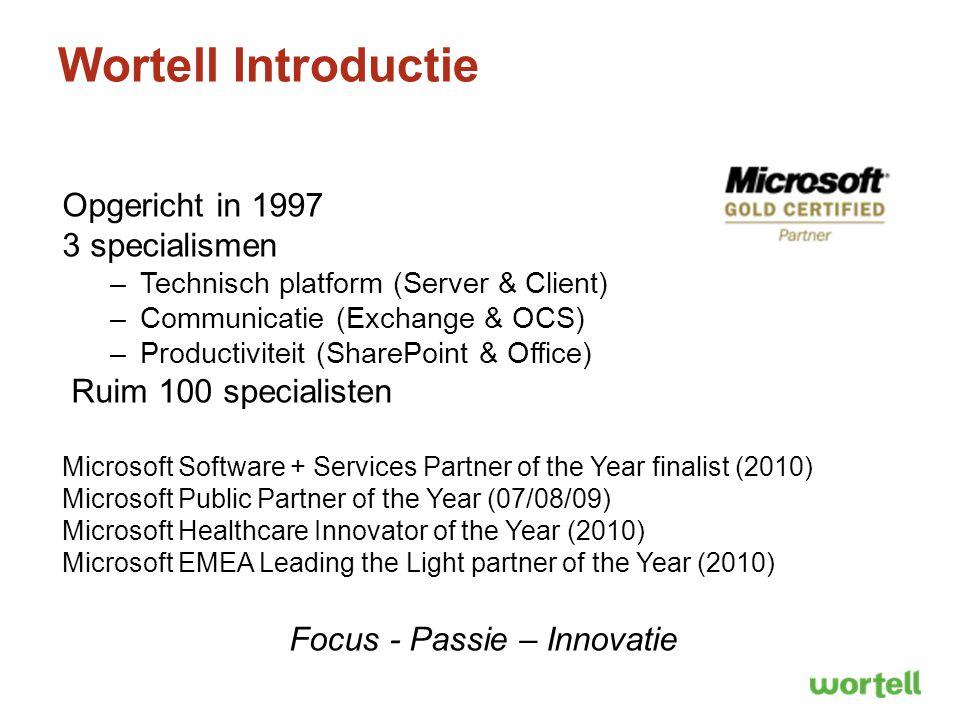 Wortell Introductie Opgericht in 1997 3 specialismen –Technisch platform (Server & Client) –Communicatie (Exchange & OCS) –Productiviteit (SharePoint