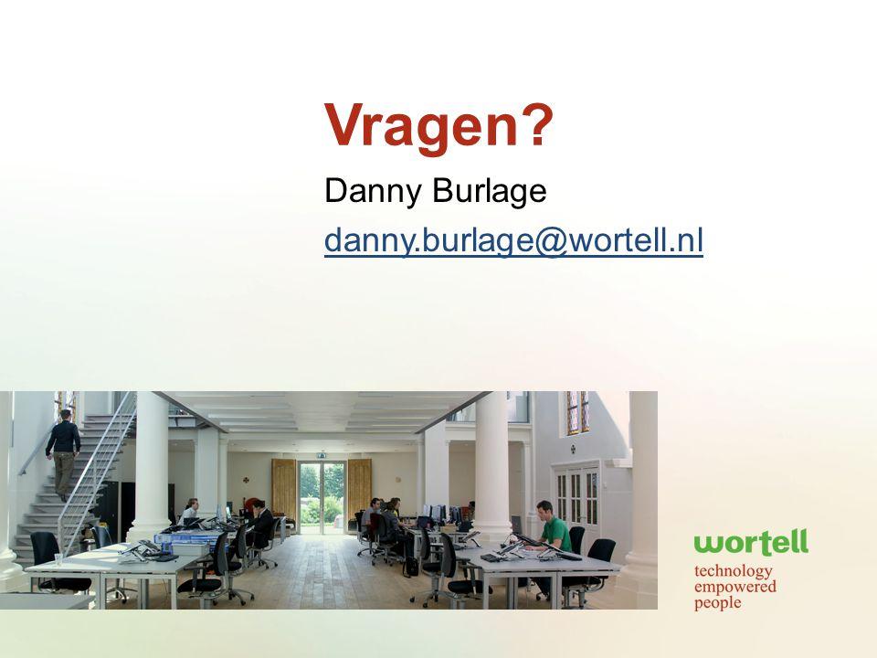Vragen? Danny Burlage danny.burlage@wortell.nl