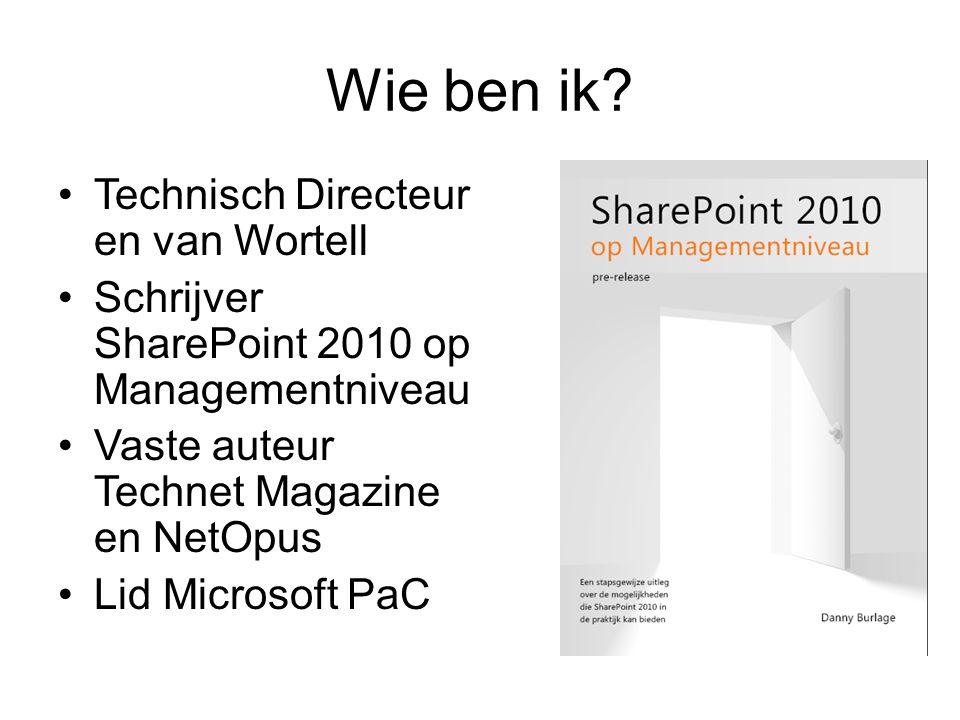 Wie ben ik? Technisch Directeur en van Wortell Schrijver SharePoint 2010 op Managementniveau Vaste auteur Technet Magazine en NetOpus Lid Microsoft Pa