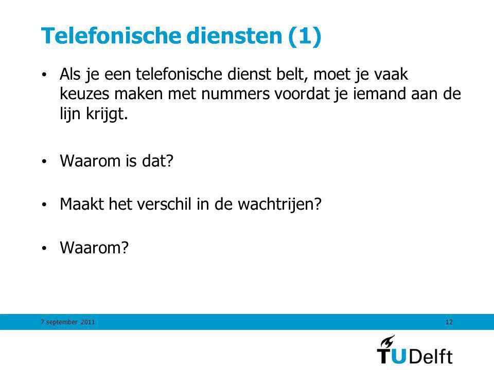 Telefonische diensten (1) Als je een telefonische dienst belt, moet je vaak keuzes maken met nummers voordat je iemand aan de lijn krijgt.