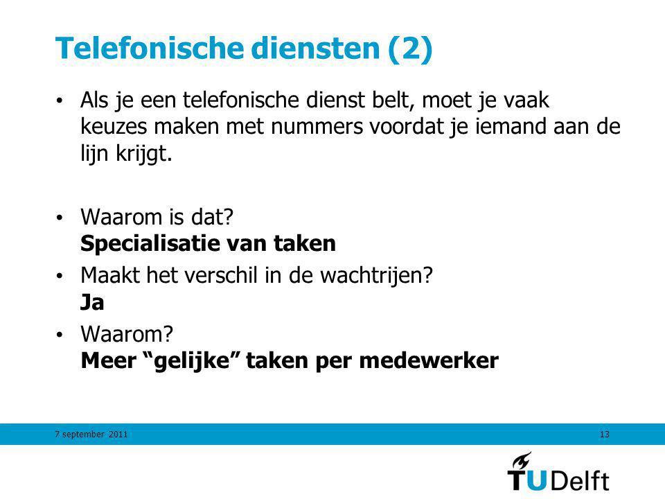 Telefonische diensten (2) Als je een telefonische dienst belt, moet je vaak keuzes maken met nummers voordat je iemand aan de lijn krijgt.