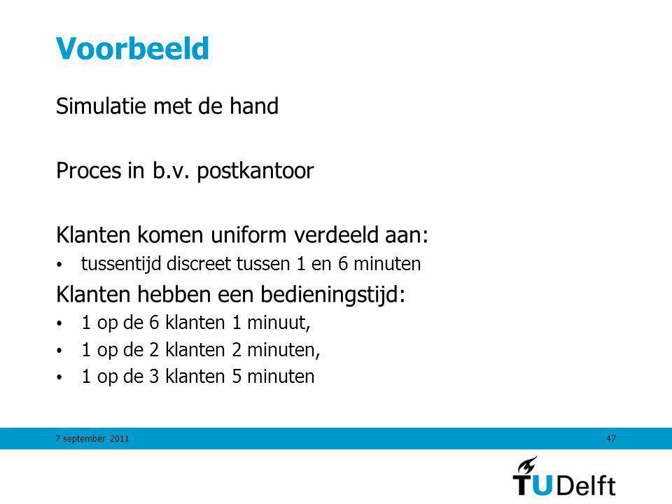 7 september 201147 Voorbeeld Simulatie met de hand Proces in b.v. postkantoor Klanten komen uniform verdeeld aan: tussentijd discreet tussen 1 en 6 mi