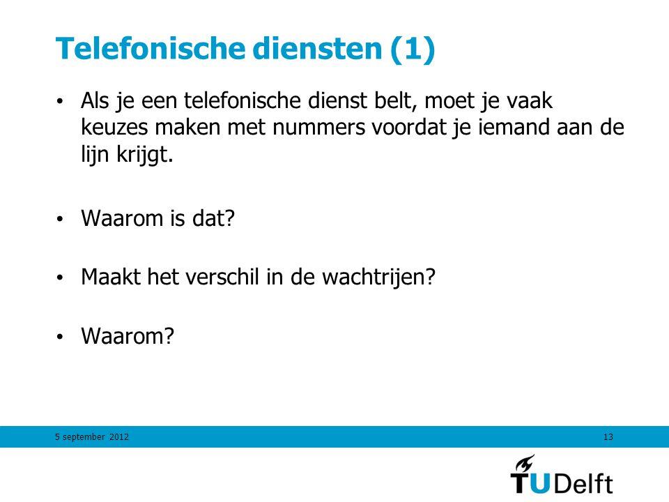 Telefonische diensten (1) Als je een telefonische dienst belt, moet je vaak keuzes maken met nummers voordat je iemand aan de lijn krijgt. Waarom is d