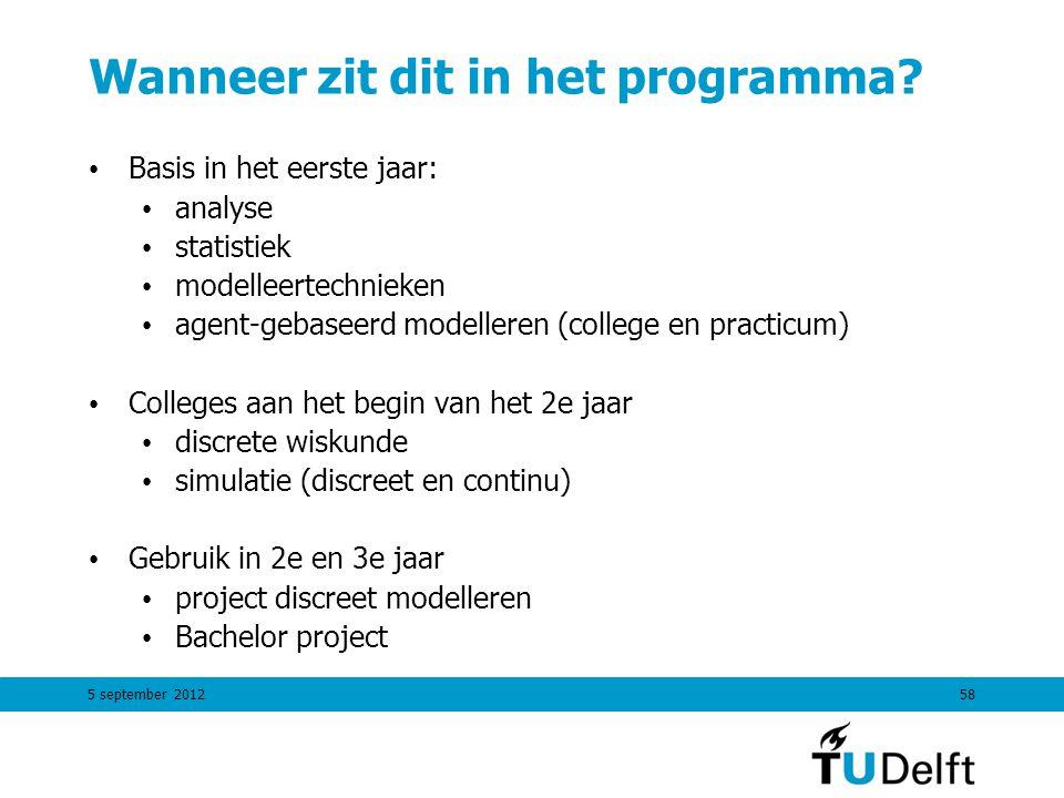 5 september 201258 Wanneer zit dit in het programma? Basis in het eerste jaar: analyse statistiek modelleertechnieken agent-gebaseerd modelleren (coll