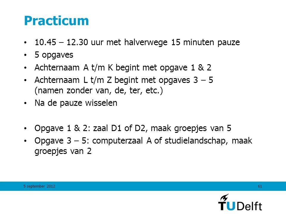 Practicum 10.45 – 12.30 uur met halverwege 15 minuten pauze 5 opgaves Achternaam A t/m K begint met opgave 1 & 2 Achternaam L t/m Z begint met opgaves