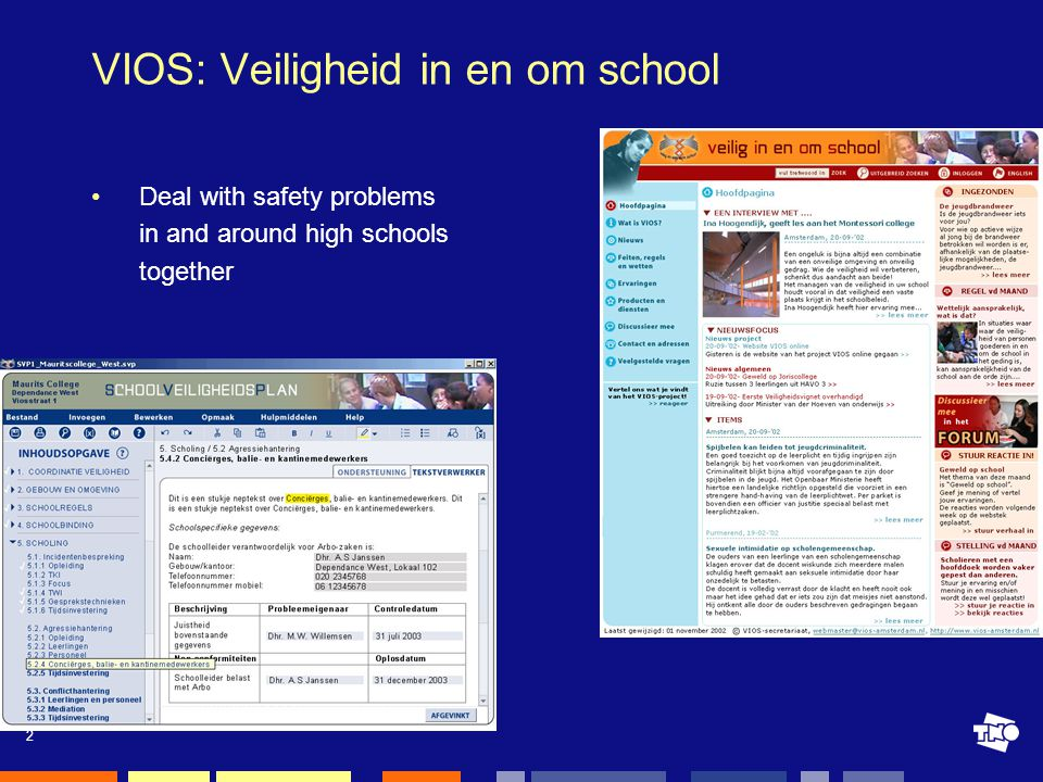 2 VIOS: Veiligheid in en om school Deal with safety problems in and around high schools together
