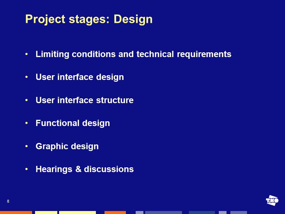8 Project stages: Design Limiting conditions and technical requirements User interface design User interface structure Functional design Graphic design Hearings & discussions