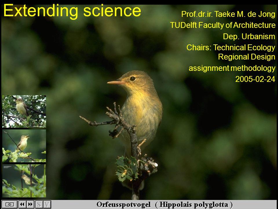 Extending science Prof.dr.ir.Taeke M. de Jong TUDelft Faculty of Architecture Dep.
