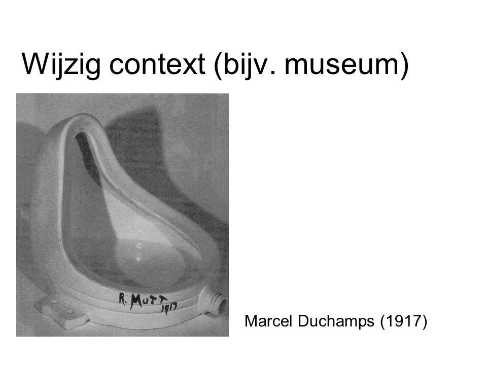 Wijzig context (bijv. museum) Marcel Duchamps (1917)