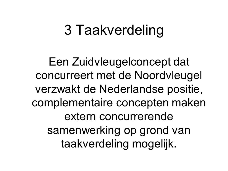 3 Taakverdeling Een Zuidvleugelconcept dat concurreert met de Noordvleugel verzwakt de Nederlandse positie, complementaire concepten maken extern concurrerende samenwerking op grond van taakverdeling mogelijk.
