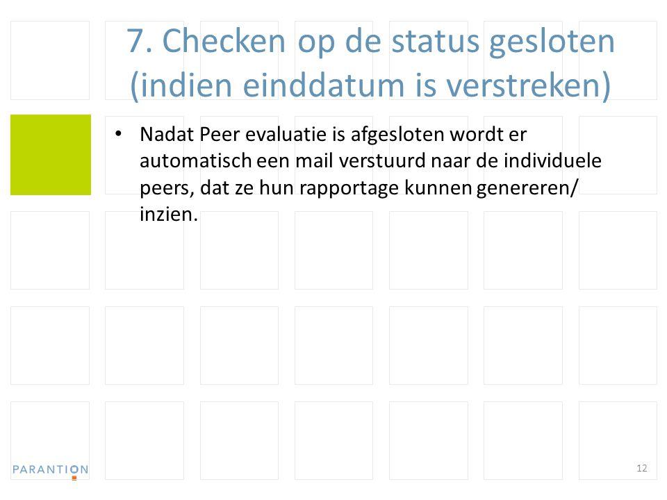 7. Checken op de status gesloten (indien einddatum is verstreken) Nadat Peer evaluatie is afgesloten wordt er automatisch een mail verstuurd naar de i