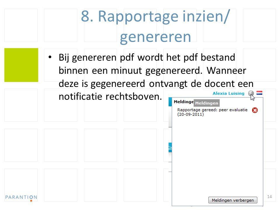 8. Rapportage inzien/ genereren Bij genereren pdf wordt het pdf bestand binnen een minuut gegenereerd. Wanneer deze is gegenereerd ontvangt de docent