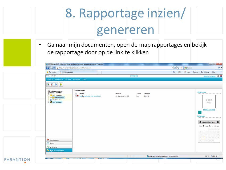 8. Rapportage inzien/ genereren Ga naar mijn documenten, open de map rapportages en bekijk de rapportage door op de link te klikken 15