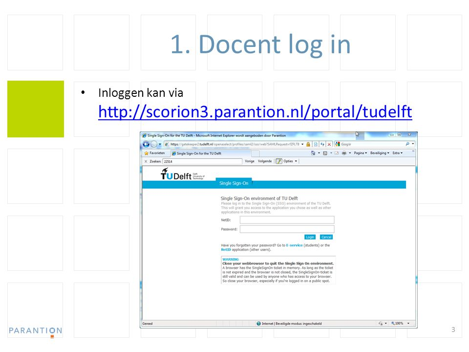 1. Docent log in Inloggen kan via http://scorion3.parantion.nl/portal/tudelft http://scorion3.parantion.nl/portal/tudelft 3