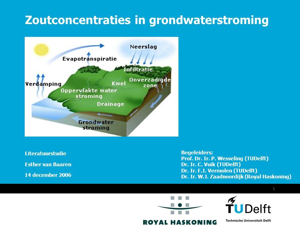 Vermelding onderdeel organisatie 14 december 2006 1 Zoutconcentraties in grondwaterstroming Literatuurstudie Esther van Baaren Begeleiders: Prof.