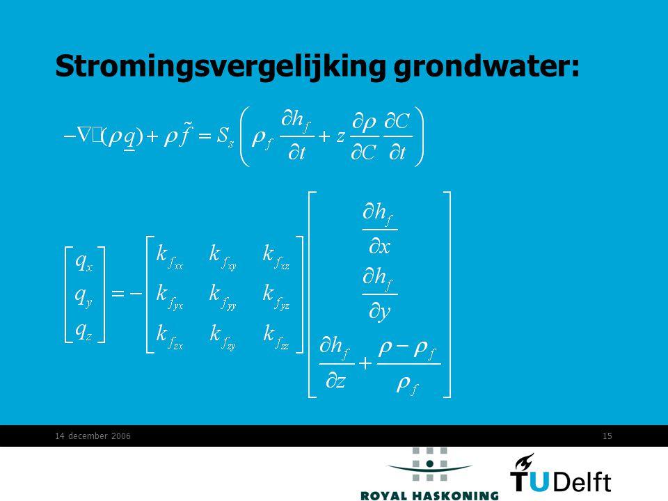 14 december 200615 Stromingsvergelijking grondwater: