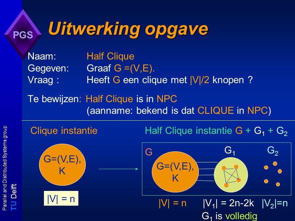 T U Delft Parallel and Distributed Systems group PGS Overzicht Optimaliseringsproblemen - Turingreducties - FP en FNP - Zelf-reduceerbaarheid De polynomiale hierarchie - Turing machines met een orakel - De klassen PH en PSPACE Wat komt er volgende week?