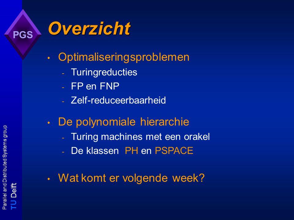 T U Delft Parallel and Distributed Systems group PGS O E Zoeken, optimaliseren, opsommen en tellen zoekproblemen: gegeven een verzameling O van objecten vind een (willekeurig) object x met eigenschap E(x) (een oplossing) x