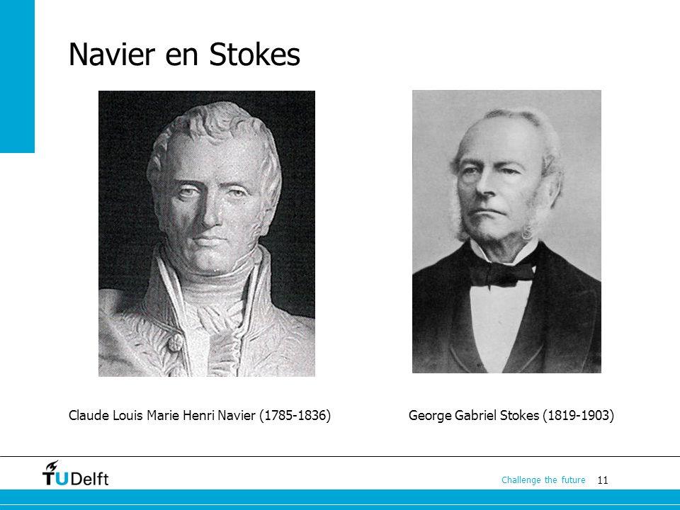 11 Challenge the future Navier en Stokes Claude Louis Marie Henri Navier (1785-1836)George Gabriel Stokes (1819-1903)