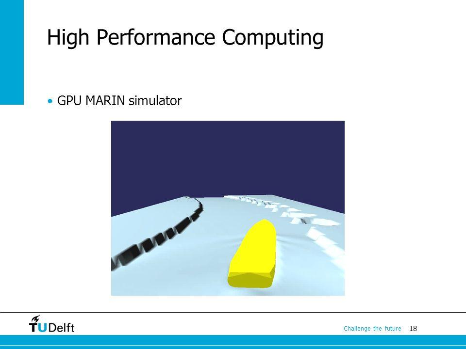 18 Challenge the future High Performance Computing GPU MARIN simulator