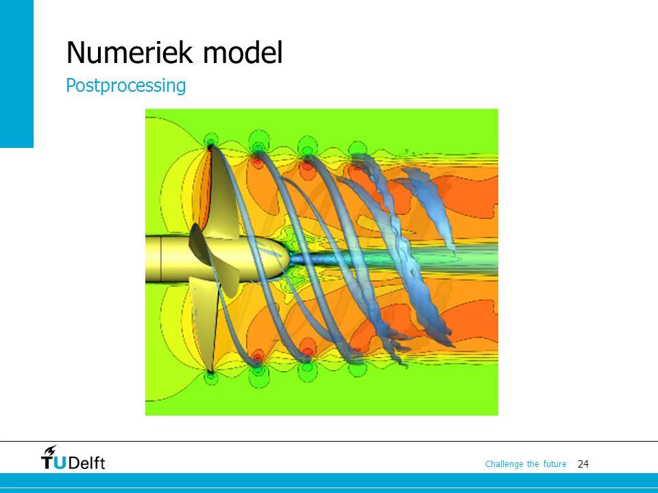 24 Challenge the future Numeriek model Postprocessing