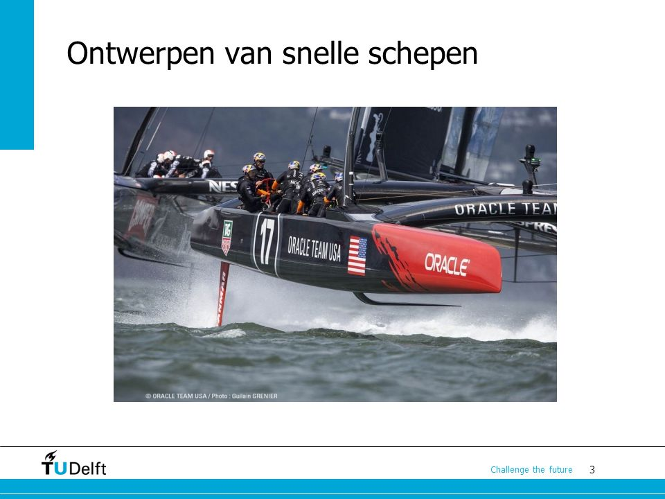 3 Challenge the future Ontwerpen van snelle schepen